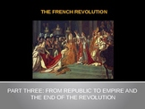 "The French Revolution - Part 3 - ""From Republic to Empire"" - PowerPoint"