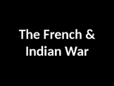 The French and Indian War PPT and Notes with Video