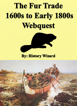 The Fur Trade 1600s to Early 1800s Webquest