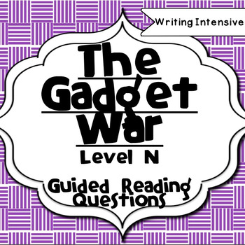 The Gadget War--Level N--Guided Reading Comprehension Questions Packet
