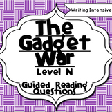 The Gadget War--Level N--Guided Reading Comprehension Ques