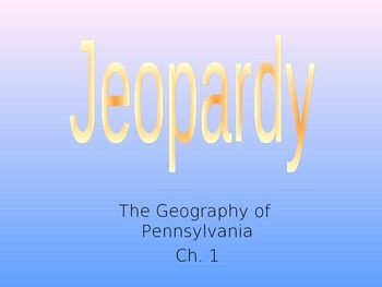 The Geography of Pennsylvania Jeopardy Review Game (ppt.)