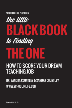The Little Black Book To Find THE ONE: How To Score Your Dream Teaching Job