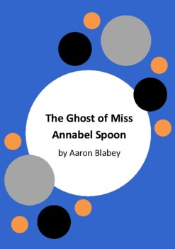 The Ghost of Miss Annabel Spoon by Aaron Blabey - Workshee