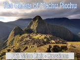 The Ghosts of Machu Picchu - Video Link and Questions