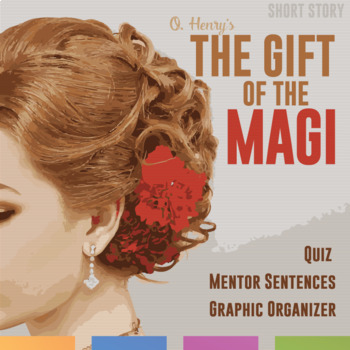 The Gift of the Magi by O. Henry Quiz, Mentor Sentences, Graphic Organizer