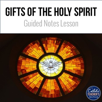 The Gifts of the Holy Spirit: Guided Notes Lesson (Catholic)