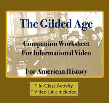 The Gilded Age, Video Link and Worksheet, Questions for History Video, 33 min