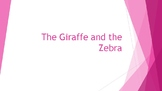 The Giraffe and the Zebra (self made fable)