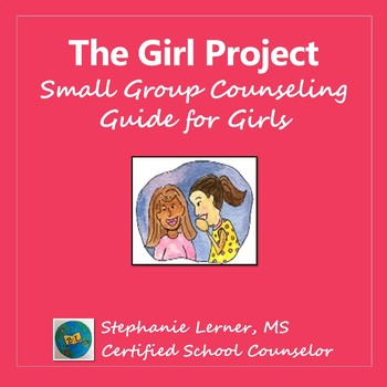 The Girl Project: Small Group Counseling Guide for Girls