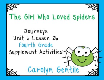 The Girl Who Loved Spiders Journeys Unit 6 Lesson 26 Fourth Grade Sup. Act.