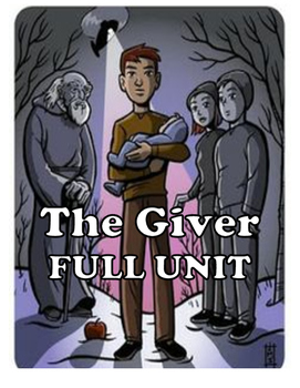 The Giver - Full Unit - Unit Plan, Chapter Questions, Quizzes, Culminating Task