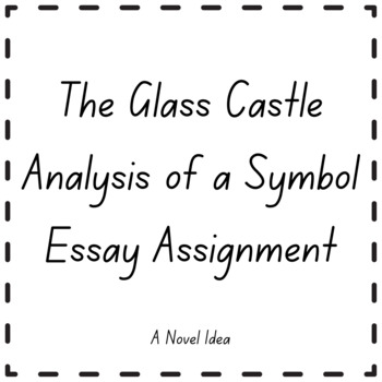 The Glass Castle Analysis of a Symbol Essay Assignment