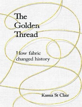 The Golden Thread: How Fabric Changed History