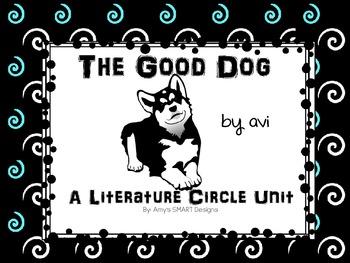The Good Dog by Avi Literature Circle Unit