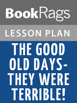 The Good Old Days--they Were Terrible! Lesson Plans