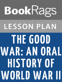 The Good War: An Oral History of World War Two Lesson Plans