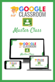 The Google Classroom Master Class (Online Course)