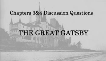 The Great Gatsby: Discussion Chapters 3 and 4