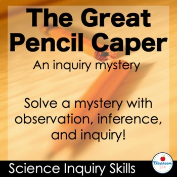The Great Pencil Caper an Observation and Inference Inquiry Mystery
