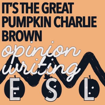 The Great Pumpkin Charlie Brown - ESL / SEI Halloween Opinion Writing Activity