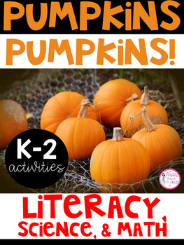 Pumpkins, Pumpkins Unit {Literacy, Math, & Science for K, 1st, & 2nd Grade}