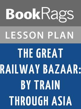 The Great Railway Bazaar: By Train Through Asia Lesson Plans