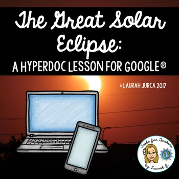 The Great Solar Eclipse: A Hyperdoc Lesson for Google®