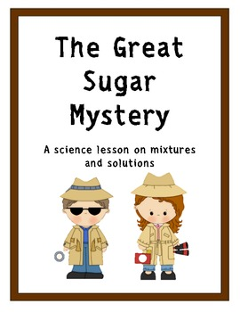 The Great Sugar Mystery - A Science Lesson on Mixtures and Solutions
