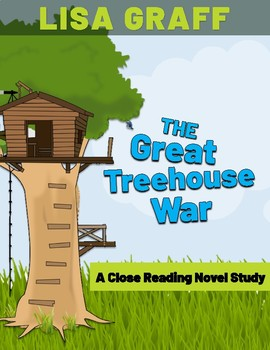 The Great Treehouse War by Lisa Graff: Close Reading Guide/Book Study