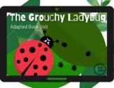 The Grouchy Ladybug Adapted Book Unit- Digital & Printable