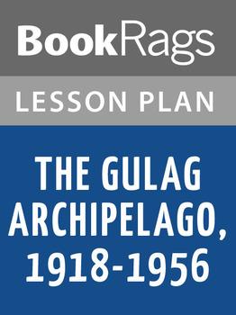 The Gulag Archipelago, 1918-1956 Lesson Plans