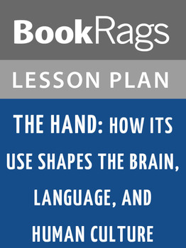 The Hand: How Its Use Shapes the Brain, Language, and Human Culture Lesson Plans
