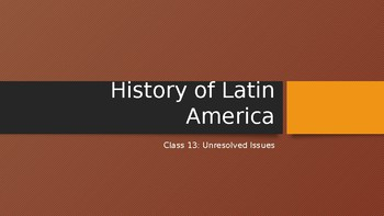 The History of Latin America: Unresolved Issues (Lesson 13/13)