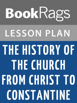 The History of the Church from Christ to Constantine Lesson Plans