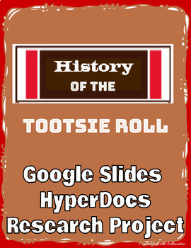 History of the Tootsie Roll in Google Slides™