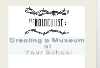 The Holocaust: Creating a Museum At Your School