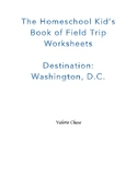 The Homeschool Kid's Book of Field Trip Worksheets Destination: Washington, D.C.