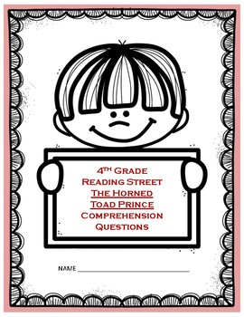 The Horned Toad Prince Comprehension Questions - 4th Grade Reading Street