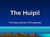 The Huipil - The Mayan Woman of Guatemala