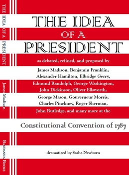 The Idea of a President, a Dramatization of the Constitutional Convention
