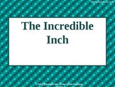 The Incredible Inch PowerPoint: Measuring with Inches