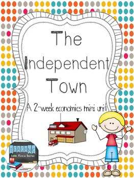The Independent Town- A 2 week Economics miniunit for primary students