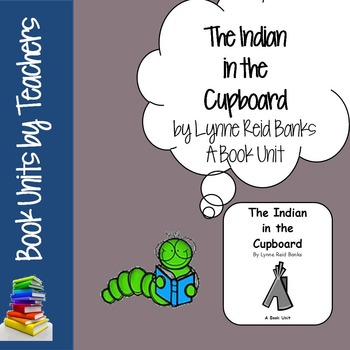 The Indian in the Cupboard by Lynne Reid Banks Book Unit