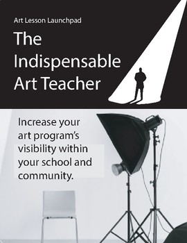 The Indispensable Art Teacher: Increase Your Program Visibility