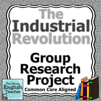 The Industrial Revolution Group Research Project