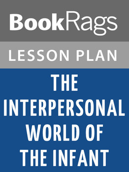 The Interpersonal World of the Infant: Lesson Plans