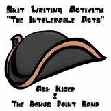 The Intolerable or Coercive Acts - Skit Writing Activity