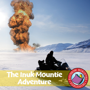 The Inuk Mountie Adventure (Novel Study) Gr. 6-8