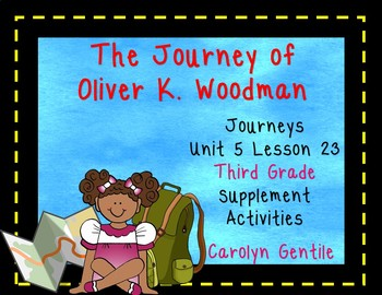 The Journey of Oliver K. Woodman Journeys Unit 5 Lesson 23 Third Grade Sup. Act.